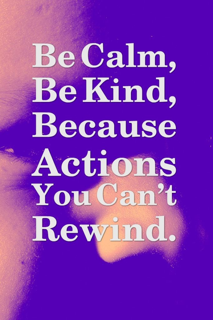 Be-Calm-Be-Kind-Because-Actions-You-Can'T-Rewind