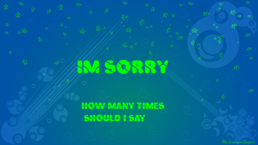 i am sorry for everything