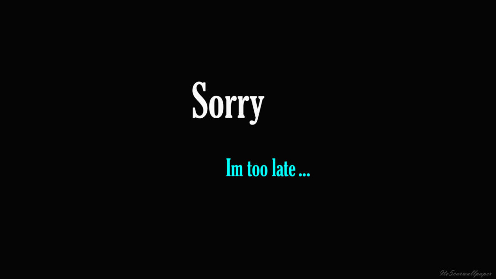 sorry-im-late-hd-wallpapers-quotes-images-cards